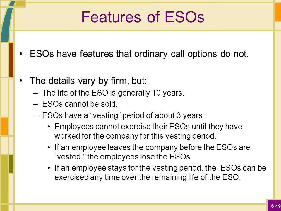 16-49 Features of ESOs ESOs have features that ordinary call options do not.