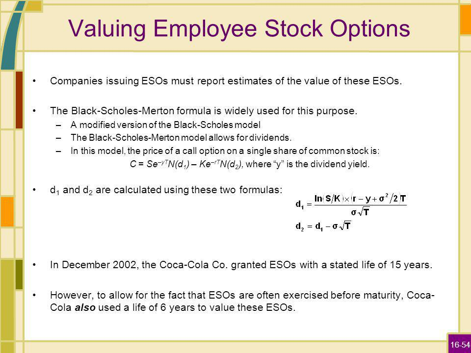 16-54 Valuing Employee Stock Options Companies issuing ESOs must report estimates of the value of these ESOs.