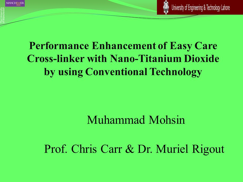Performance Enhancement of Easy Care Cross-linker with Nano-Titanium Dioxide by using Conventional Technology Muhammad Mohsin Prof. Chris Carr & Dr. M