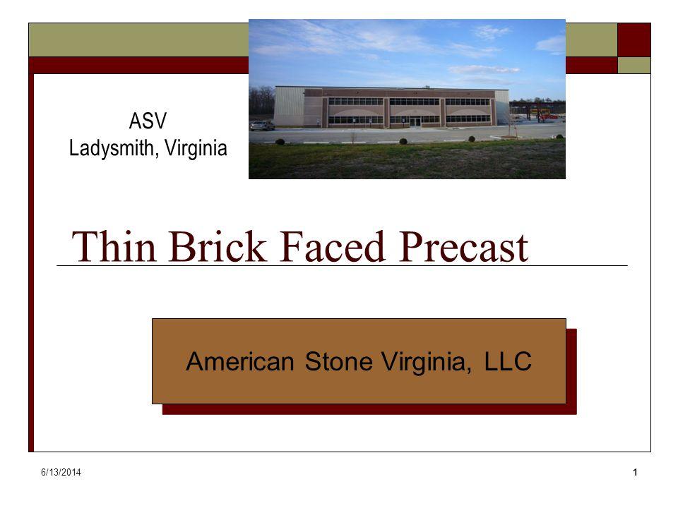 6/13/20141 Thin Brick Faced Precast ASV Ladysmith, Virginia American Stone Virginia, LLC