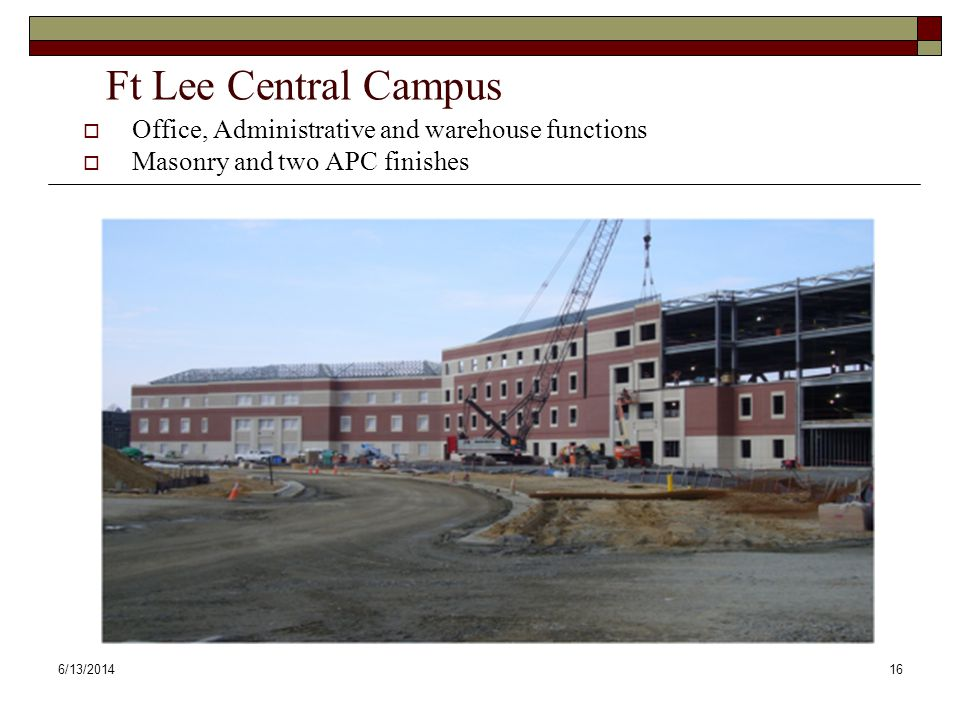 6/13/201416 Ft Lee Central Campus Office, Administrative and warehouse functions Masonry and two APC finishes