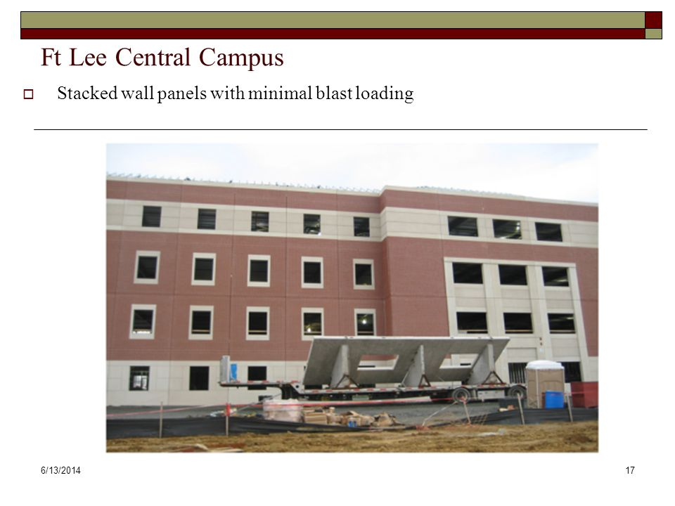 6/13/201417 Ft Lee Central Campus Stacked wall panels with minimal blast loading