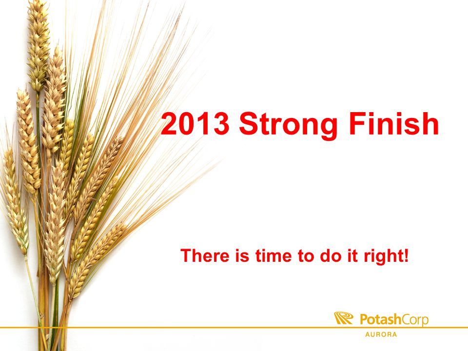 2013 Strong Finish There is time to do it right!