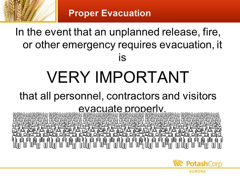 In the event that an unplanned release, fire, or other emergency requires evacuation, it is VERY IMPORTANT that all personnel, contractors and visitors evacuate properly.