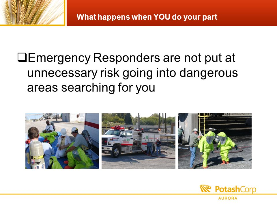 What happens when YOU do your part Emergency Responders are not put at unnecessary risk going into dangerous areas searching for you