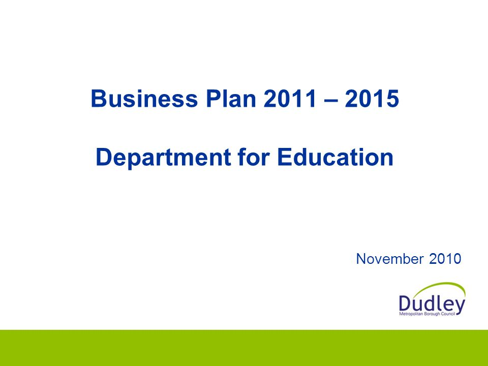Business Plan 2011 – 2015 Department for Education November 2010