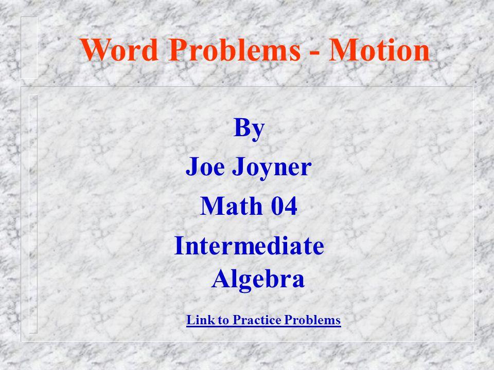 Word Problems - Motion By Joe Joyner Math 04 Intermediate Algebra Link to Practice Problems