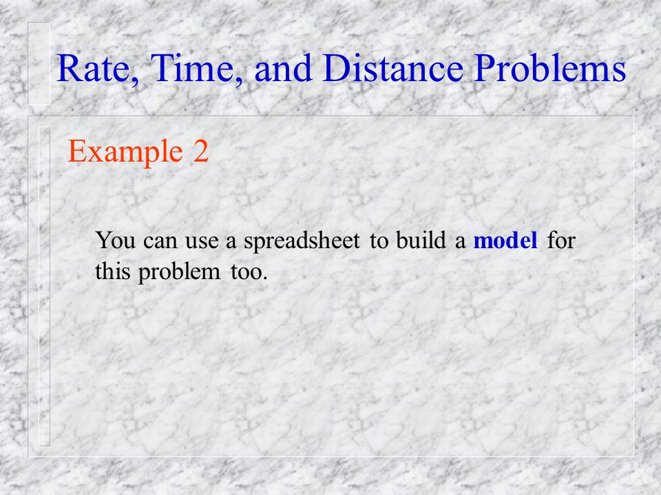 Rate, Time, and Distance Problems Example 2 You can use a spreadsheet to build a model for this problem too.