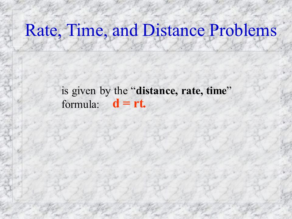is given by the distance, rate, time formula: d = rt.