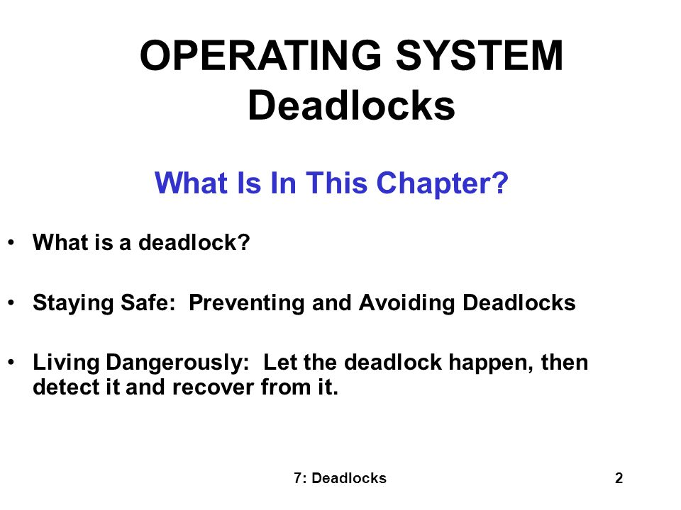7: Deadlocks13 NOTE: All deadlocks are unsafe, but all unsafes are NOT deadlocks.