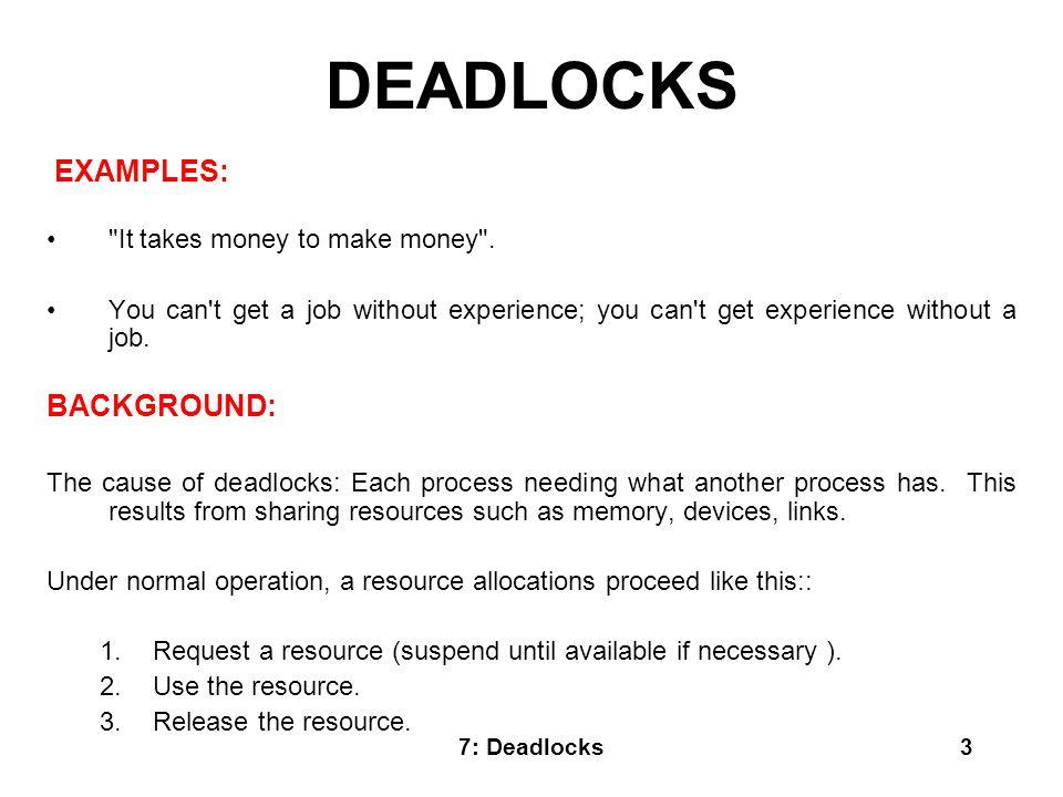 7: Deadlocks14 Let s assume a very simple model: each process declares its maximum needs.