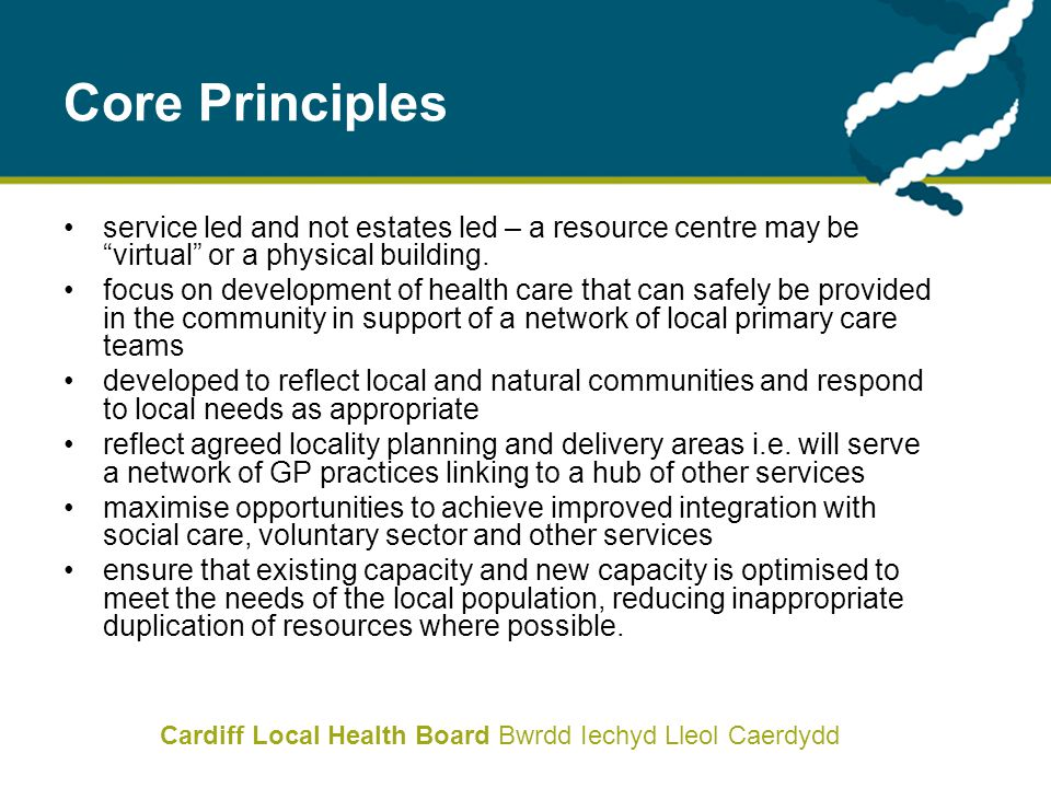 Cardiff Local Health Board Bwrdd Iechyd Lleol Caerdydd Core Principles service led and not estates led – a resource centre may be virtual or a physica