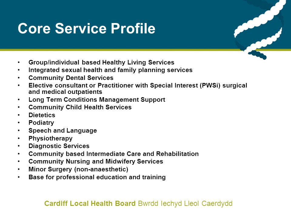 Cardiff Local Health Board Bwrdd Iechyd Lleol Caerdydd Next Steps Inclusion of capital requirement for 7 RCs in SOP Detailed care pathways in each core service to identify detail of services to be provided identification of resource issues Agreement of locality approach and initial local networks locality based planning Recognise differing stages of planning OBC for CRI main site; change plan for Barry Hospital Initiation of service change