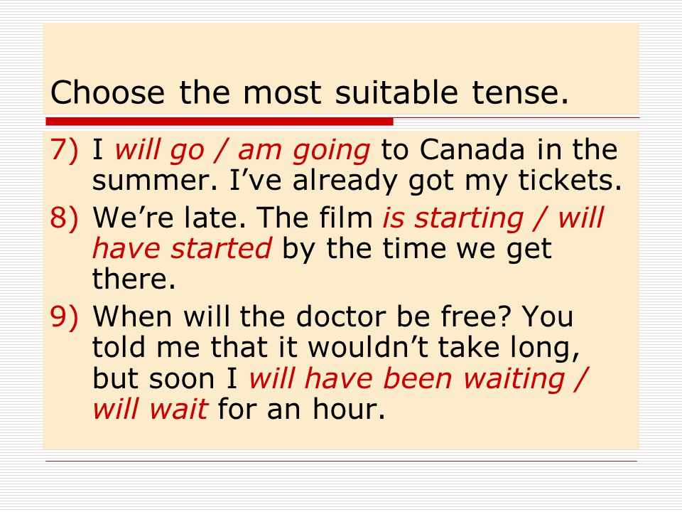 Choose the most suitable tense.7)I will go / am going to Canada in the summer.