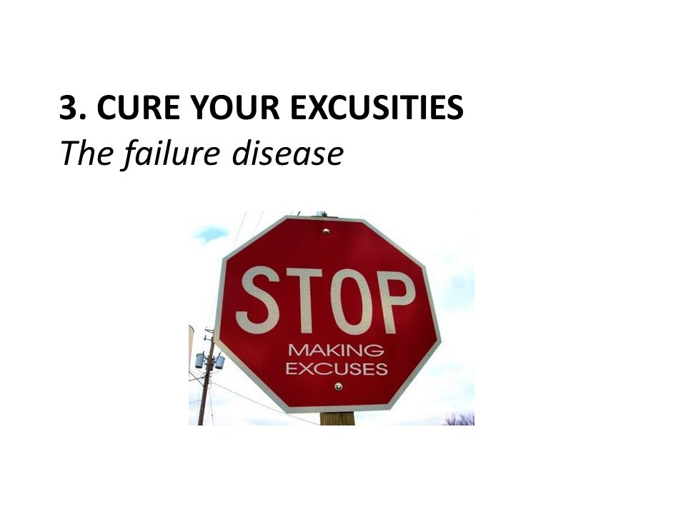 3. CURE YOUR EXCUSITIES The failure disease