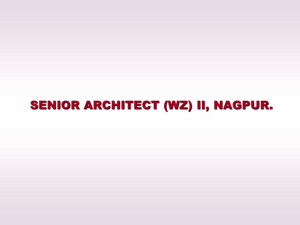 SENIOR ARCHITECT (WZ) II, NAGPUR.