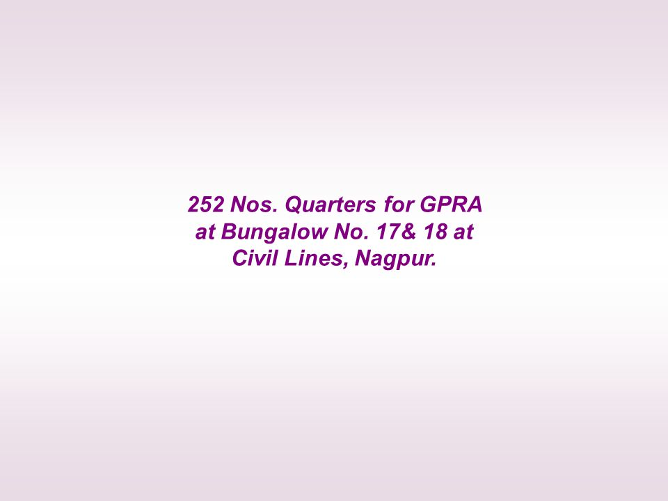 252 Nos. Quarters for GPRA at Bungalow No. 17& 18 at Civil Lines, Nagpur.