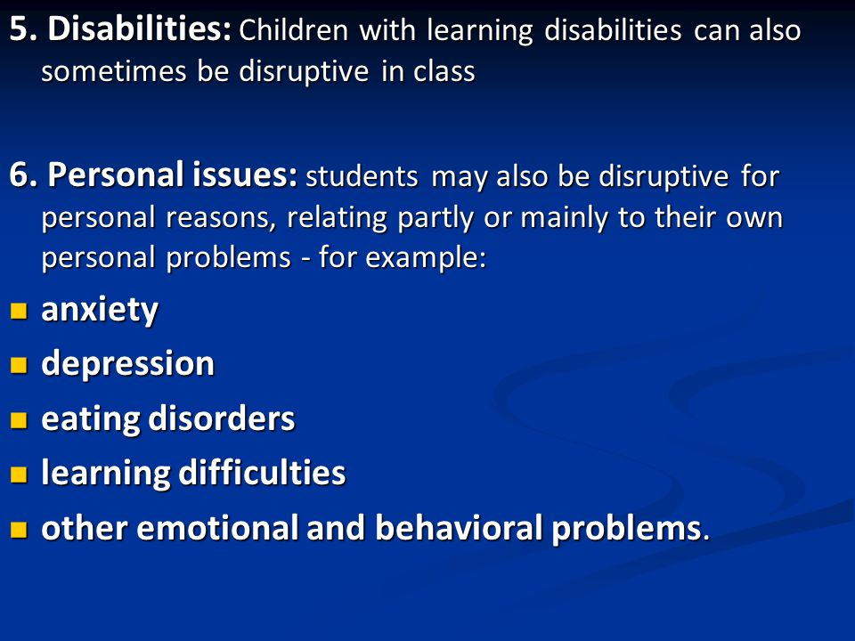 5. Disabilities: Children with learning disabilities can also sometimes be disruptive in class 6.