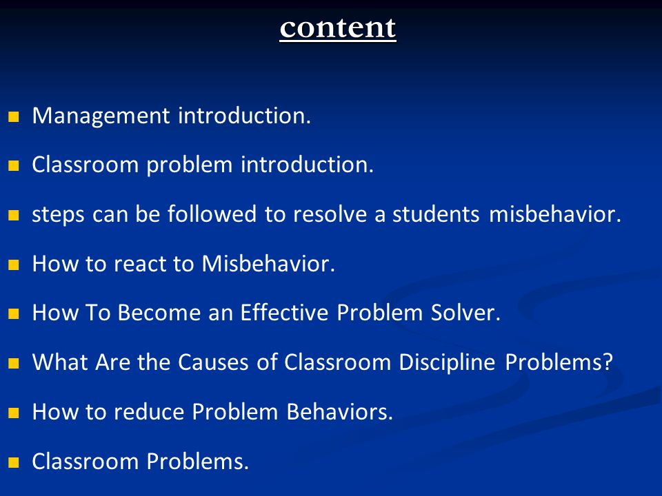 content content Management introduction. Classroom problem introduction. steps can be followed to resolve a students misbehavior. How to react to Misb