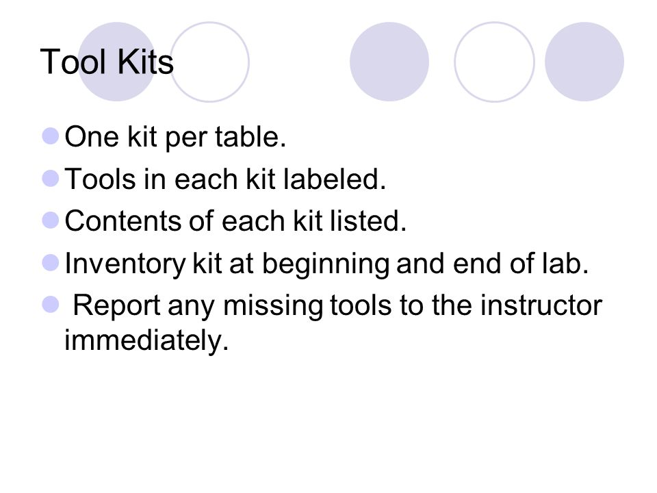 Tool Kits One kit per table. Tools in each kit labeled.