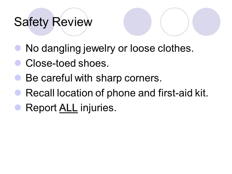 Safety Review No dangling jewelry or loose clothes.