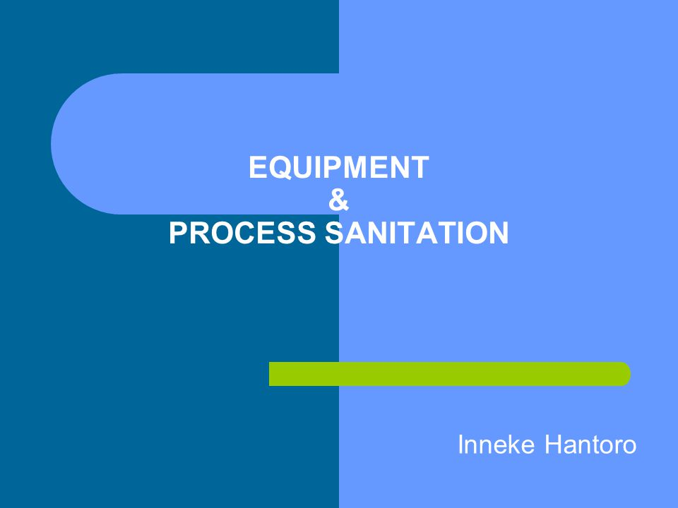 EQUIPMENT & PROCESS SANITATION Inneke Hantoro