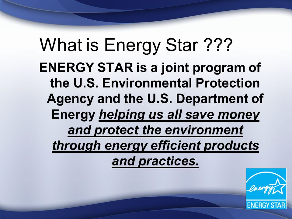 What is Energy Star ??. ENERGY STAR is a joint program of the U.S.