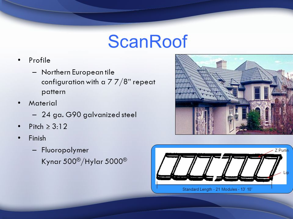 ScanRoof Profile –Northern European tile configuration with a 7 7/8 repeat pattern Material –24 ga.