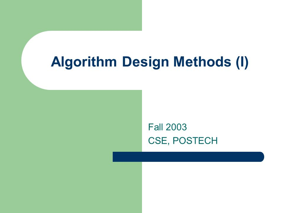 Algorithm Design Methods (I) Fall 2003 CSE, POSTECH