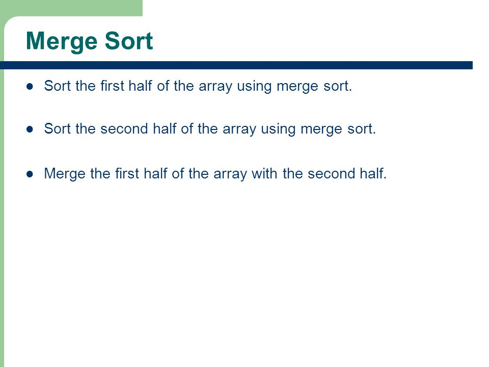 Merge Sort Sort the first half of the array using merge sort.