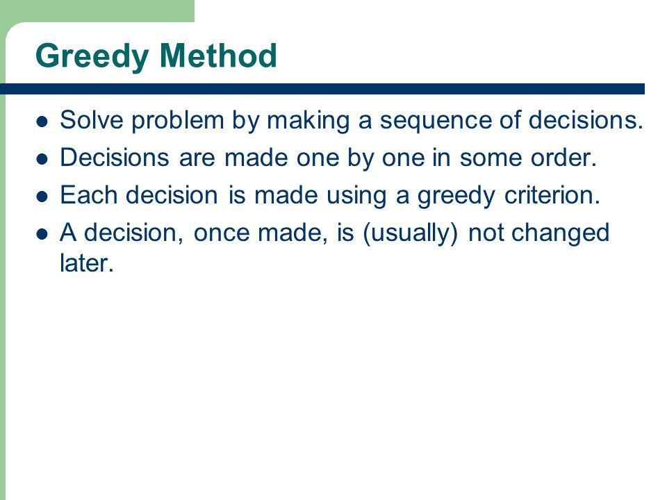 Greedy Method Solve problem by making a sequence of decisions.