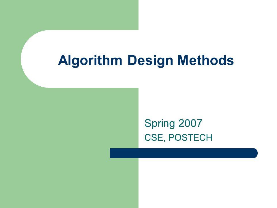 Algorithm Design Methods Spring 2007 CSE, POSTECH