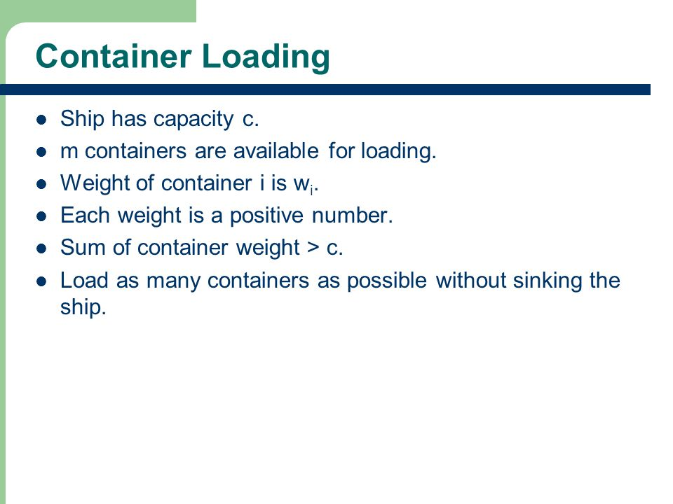 Container Loading Ship has capacity c. m containers are available for loading.