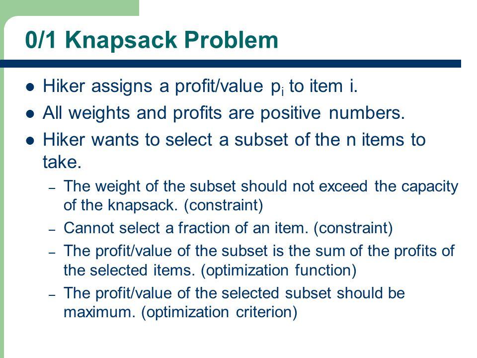 0/1 Knapsack Problem Hiker assigns a profit/value p i to item i.