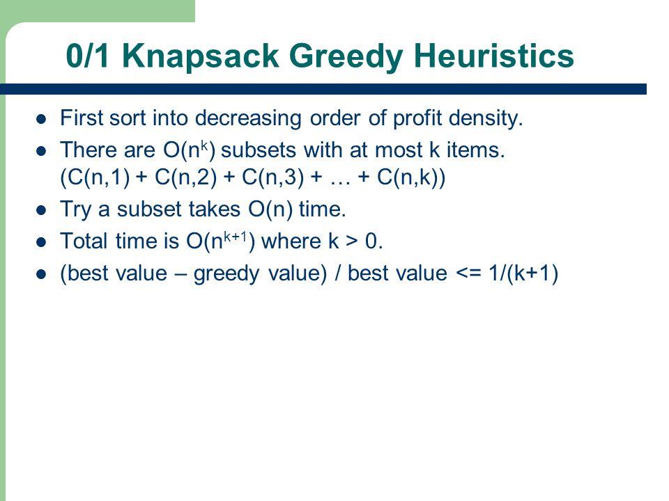 0/1 Knapsack Greedy Heuristics First sort into decreasing order of profit density.