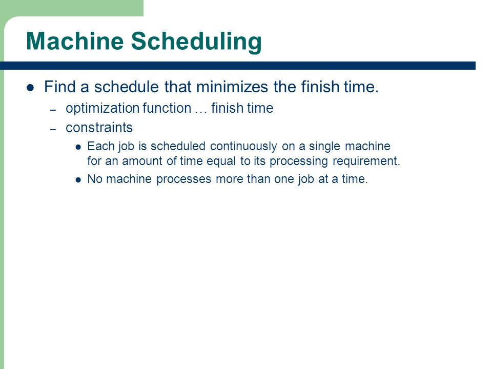Machine Scheduling Find a schedule that minimizes the finish time.
