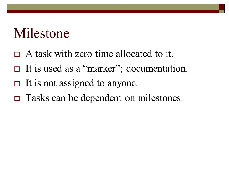 Milestone A task with zero time allocated to it.It is used as a marker; documentation.