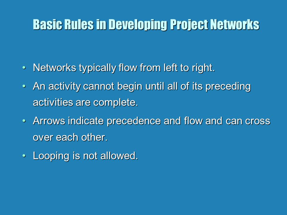 Basic Rules in Developing Project Networks Networks typically flow from left to right.Networks typically flow from left to right.
