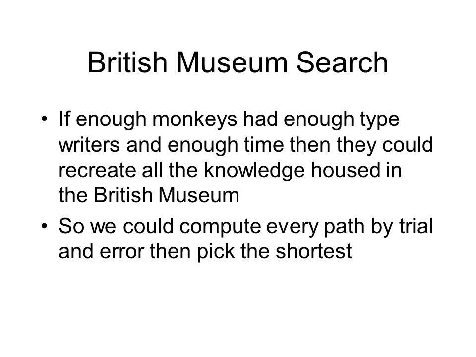 British Museum Search If enough monkeys had enough type writers and enough time then they could recreate all the knowledge housed in the British Museu