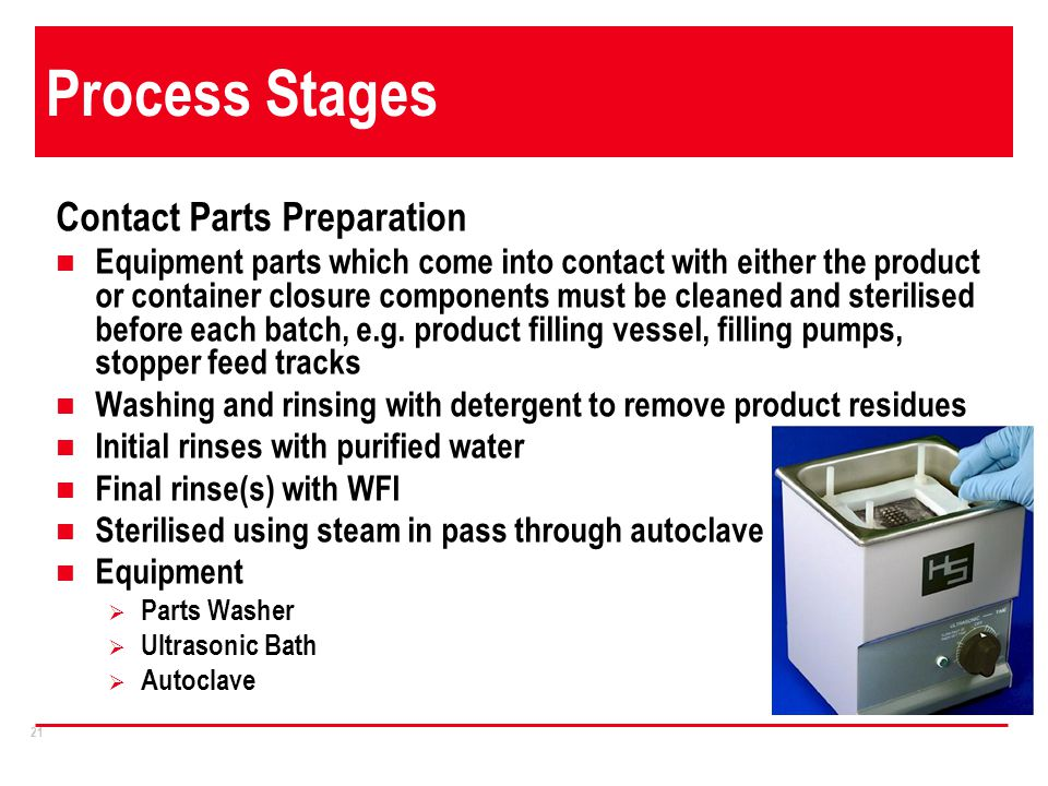 21 Process Stages Contact Parts Preparation Equipment parts which come into contact with either the product or container closure components must be cl
