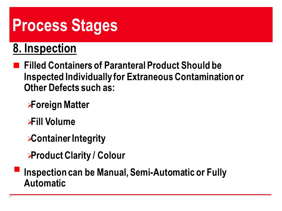 34 Process Stages Filled Containers of Paranteral Product Should be Inspected Individually for Extraneous Contamination or Other Defects such as: Fore