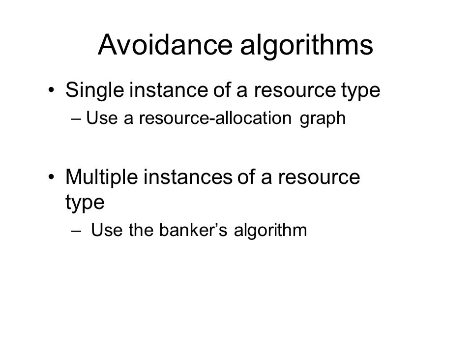Resource-Allocation Graph Algorithm Can be used if we have a resource-allocation system with only one instance of each resource type.