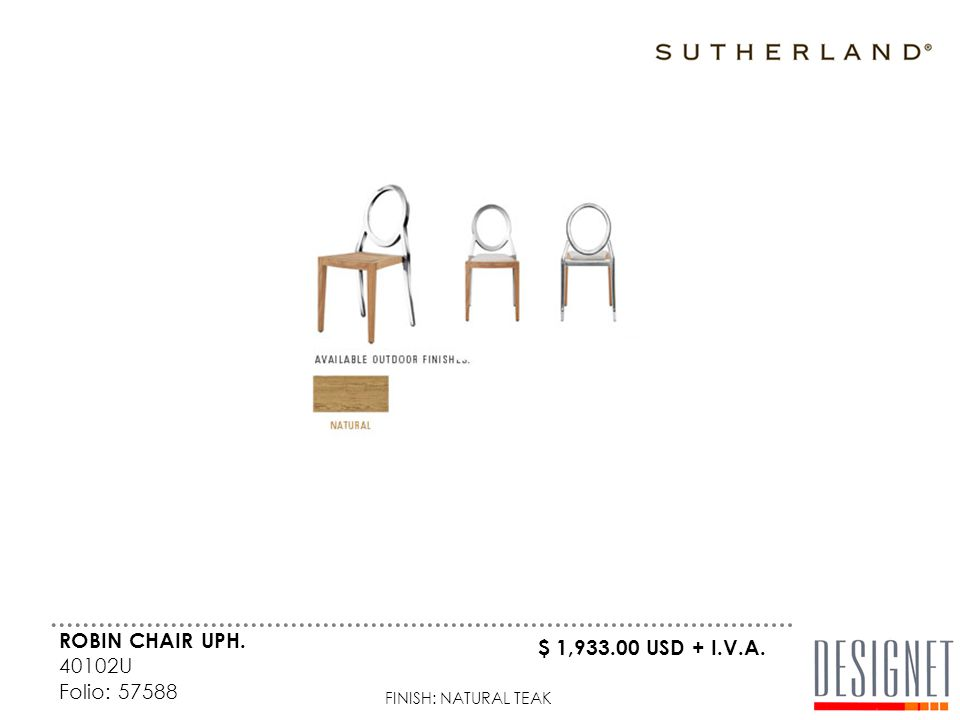 ROBIN CHAIR UPH. 40102U Folio: 57588 FINISH: NATURAL TEAK $ 1,933.00 USD + I.V.A.