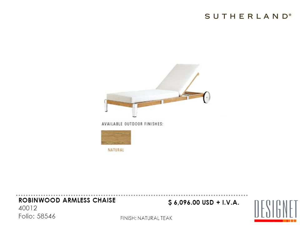 ROBINWOOD ARMLESS CHAISE 40012 Folio: 58546 FINISH: NATURAL TEAK $ 6,096.00 USD + I.V.A.