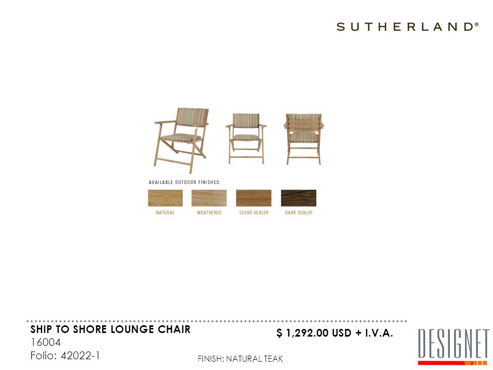 SHIP TO SHORE LOUNGE CHAIR 16004 Folio: 42022-1 FINISH: NATURAL TEAK $ 1,292.00 USD + I.V.A.