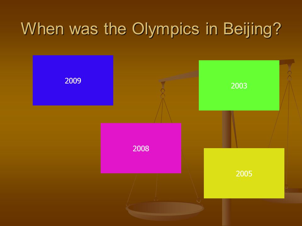 When was the Olympics in Beijing? 2008 2003 2005 2009