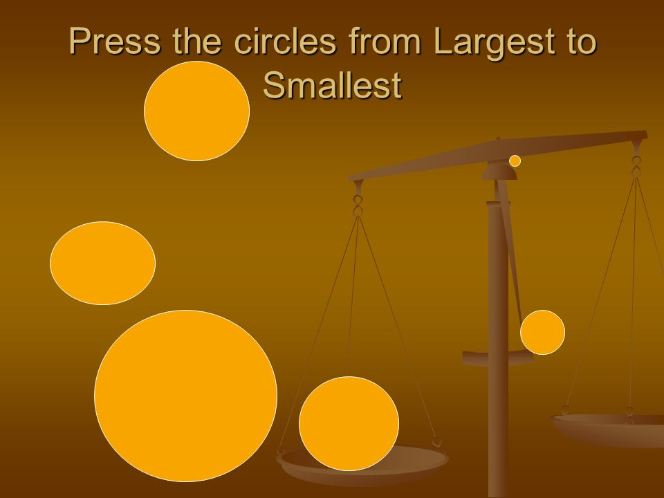 Press the circles from Largest to Smallest