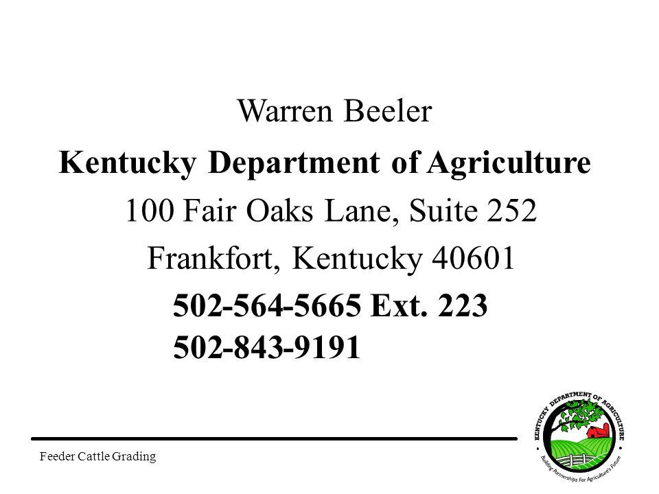 Feeder Cattle Grading Warren Beeler Kentucky Department of Agriculture 100 Fair Oaks Lane, Suite 252 Frankfort, Kentucky 40601 502-564-5665 Ext. 223 5
