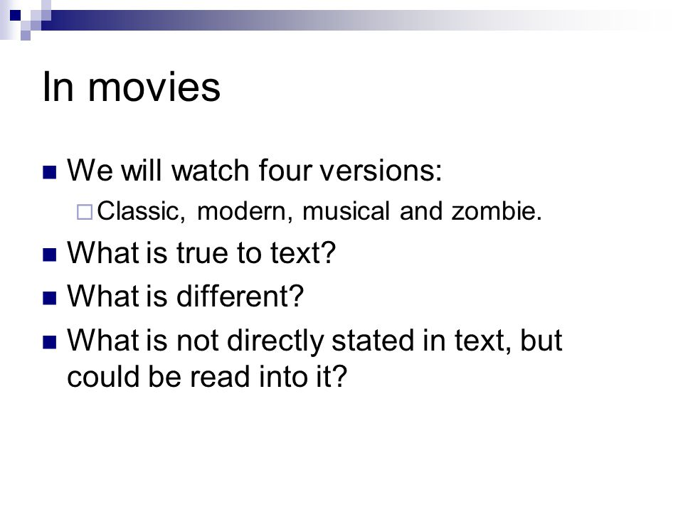 In movies We will watch four versions: Classic, modern, musical and zombie.