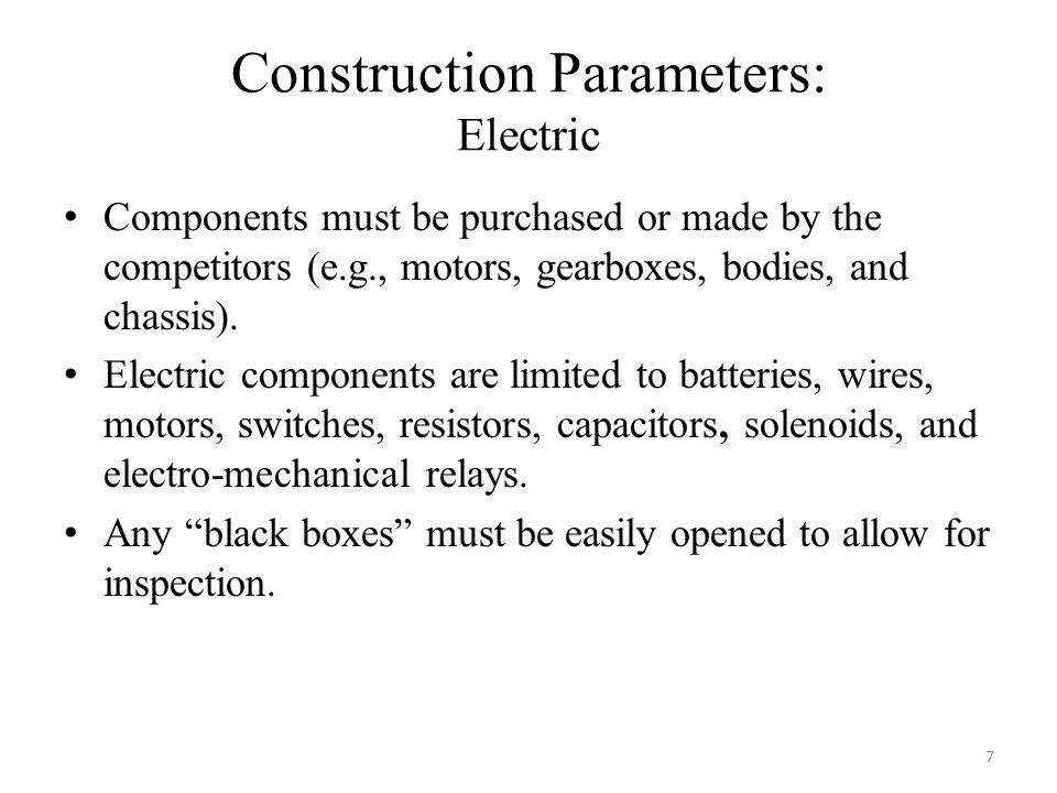 Construction Parameters: Electric Components must be purchased or made by the competitors (e.g., motors, gearboxes, bodies, and chassis).